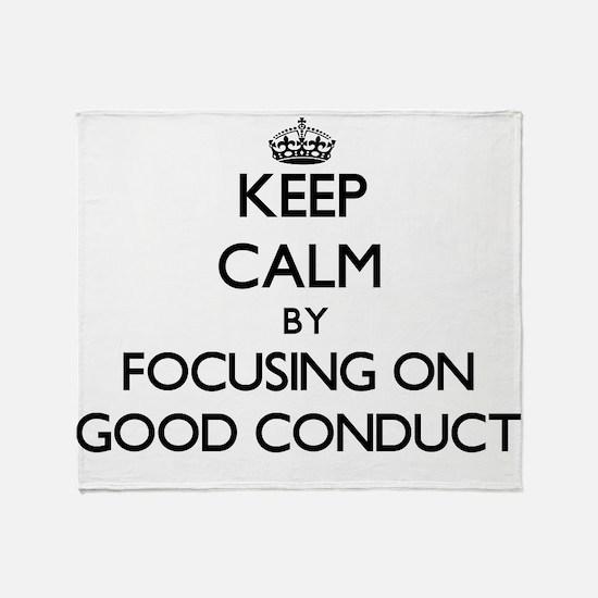 Keep Calm by focusing on Good Conduc Throw Blanket