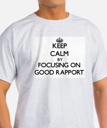 Keep Calm by focusing on Good Rapport T-Shirt