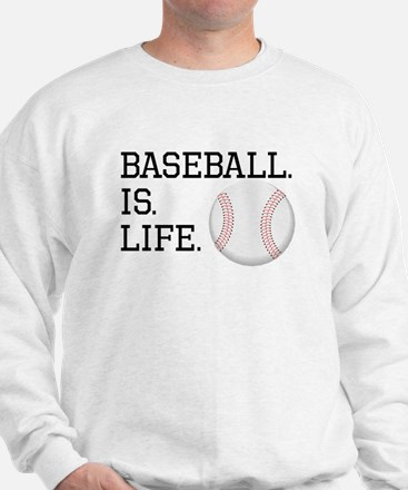 Baseball. Is. Life. Sweatshirt