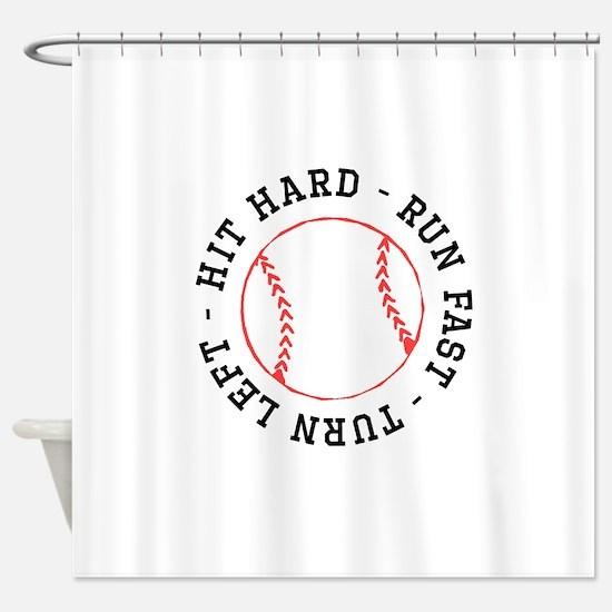 Hit Hard Run Fast Turn Left Shower Curtain
