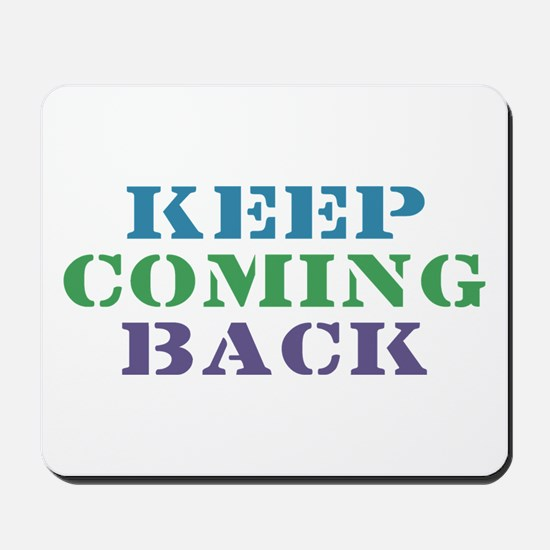 Keep Coming Back Recovery Mousepad