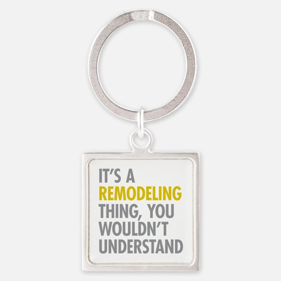 Its A Remodeling Thing Square Keychain