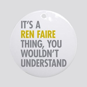 Its A Ren Faire Thing Ornament (Round)