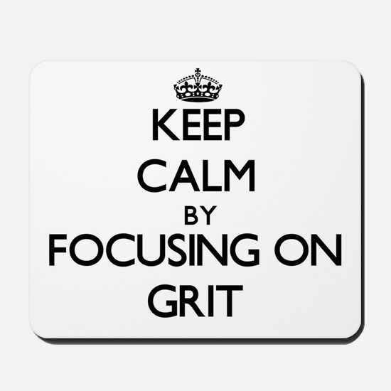 Keep Calm by focusing on Grit Mousepad