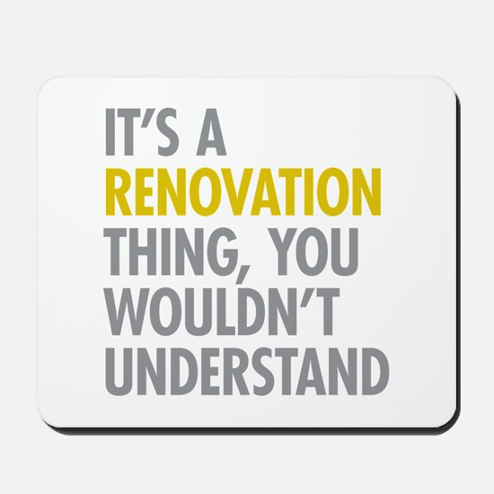Its A Renovation Thing Mousepad