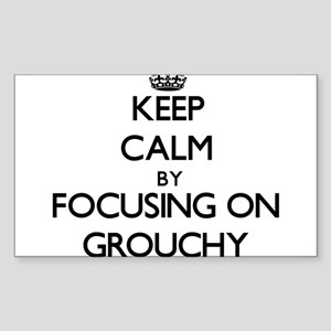 Keep Calm by focusing on Grouchy Sticker