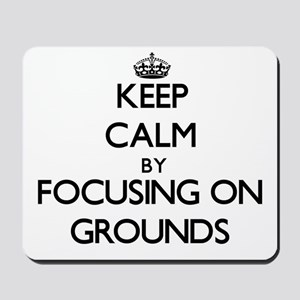 Keep Calm by focusing on Grounds Mousepad