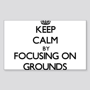 Keep Calm by focusing on Grounds Sticker