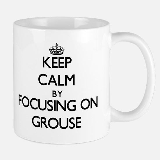 Keep Calm by focusing on Grouse Mugs