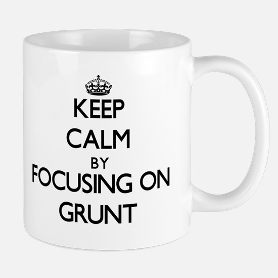 Keep Calm by focusing on Grunt Mugs