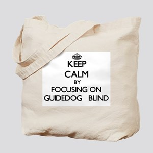 Keep Calm by focusing on Guidedog Blind Tote Bag