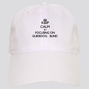 Keep Calm by focusing on Guidedog Blind Cap