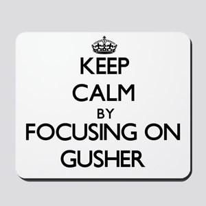 Keep Calm by focusing on Gusher Mousepad