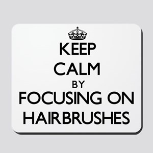 Keep Calm by focusing on Hairbrushes Mousepad