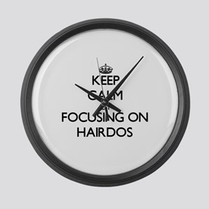 Keep Calm by focusing on Hairdos Large Wall Clock