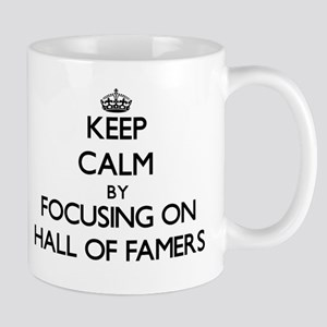 Keep Calm by focusing on Hall Of Famers Mugs
