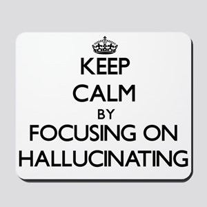 Keep Calm by focusing on Hallucinating Mousepad