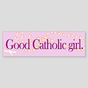 Bumper Sticker. Good Catholic girl.