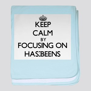 Keep Calm by focusing on Has-Beens baby blanket