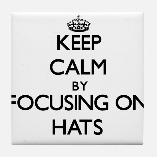 Keep Calm by focusing on Hats Tile Coaster