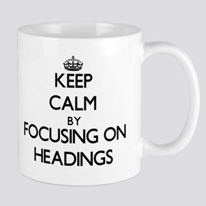 Keep Calm by focusing on Headings Mugs