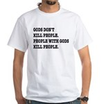 Gods Don't Kill People Atheism White T-Shirt