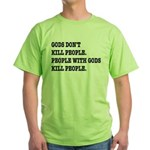 Gods Don't Kill People Atheism Green T-Shirt