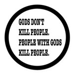 Gods Don't Kill People Atheism Round Car Magnet