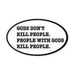 Gods Don't Kill People Atheism Oval Car Magnet