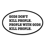 Gods Don't Kill People Atheism Sticker (Oval)