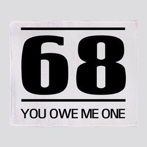 68 you owe me one Throw Blanket