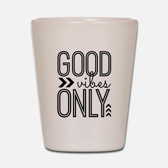 Good Vibes Only Shot Glass