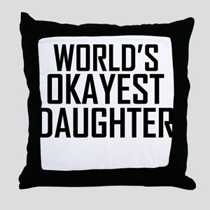 Worlds Okayest Daughter Throw Pillow