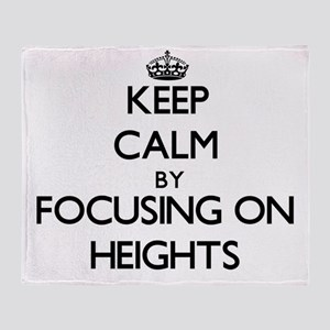 Keep Calm by focusing on Heights Throw Blanket