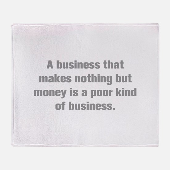 A business that makes nothing but money is a poor
