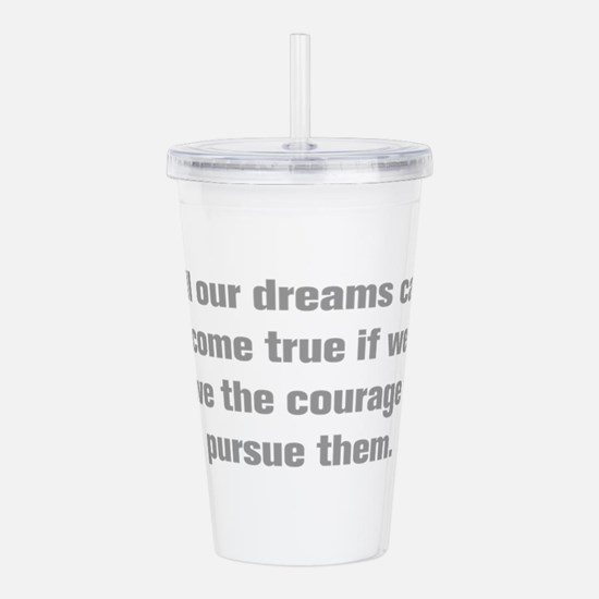 All our dreams can come true if we have the courag