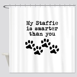 My Staffie Is Smarter Than You Shower Curtain