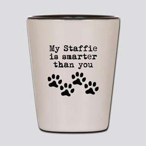 My Staffie Is Smarter Than You Shot Glass