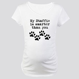 My Staffie Is Smarter Than You Maternity T-Shirt