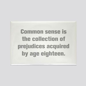 Common sense is the collection of prejudices acqui