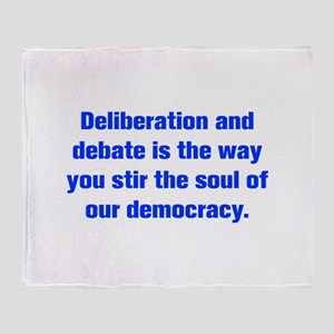 Deliberation and debate is the way you stir the so