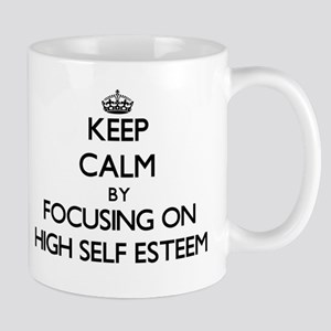 Keep Calm by focusing on HIGH SELF ESTEEM Mugs
