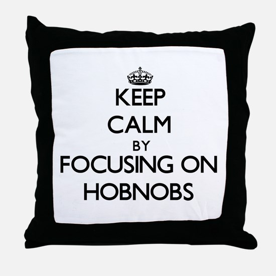 Keep Calm by focusing on Hobnobs Throw Pillow