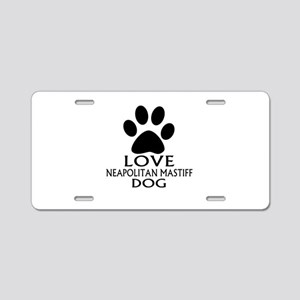 Love Neapolitan Mastiff Dog Aluminum License Plate