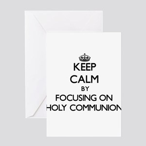 Keep Calm by focusing on Holy Commu Greeting Cards