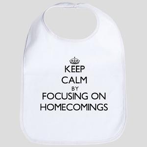 Keep Calm by focusing on Homecomings Bib