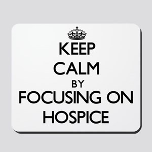 Keep Calm by focusing on Hospice Mousepad