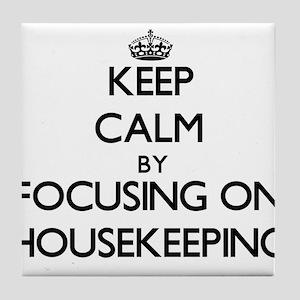Keep Calm by focusing on Housekeeping Tile Coaster