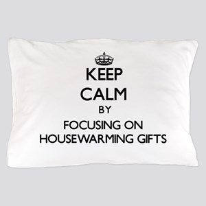Keep Calm by focusing on Housewarming Pillow Case