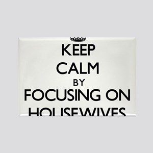 Keep Calm by focusing on Housewives Magnets